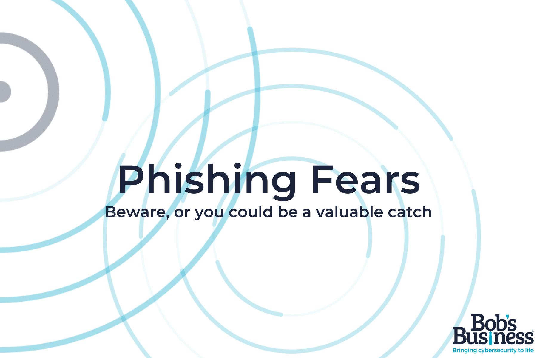 Phishing Fears